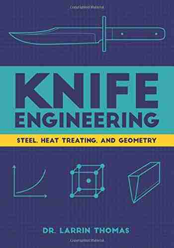 Knife Engineering: Steel, Heat Treating, and Geometry